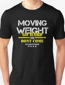 Moving Weight - Go Hard Or Dont Come Final - Hoodie Unisex T-Shirt