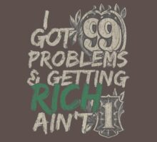 I Got 99 Problems & Getting Rich Ain't 1 by CreativoDesign