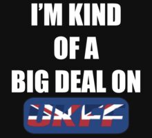 I'm kind of a big deal on UKFF by britishtees