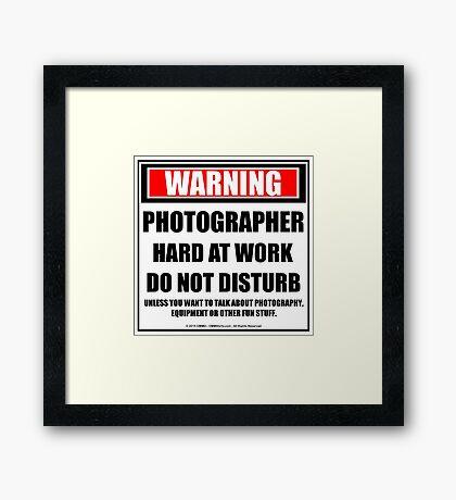 Warning Photographer Hard At Work Do Not Disturb Framed Print