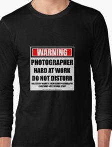 Warning Photographer Hard At Work Do Not Disturb Long Sleeve T-Shirt