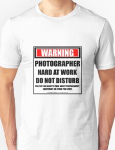 Warning Photographer Hard At Work Do Not Disturb Unisex T-Shirt