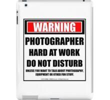 Warning Photographer Hard At Work Do Not Disturb iPad Case/Skin