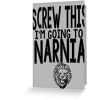 Screw This I'm Going to Narnia! Greeting Card