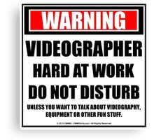 Warning Videographer Hard At Work Do Not Disturb Canvas Print