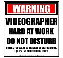 Warning Videographer Hard At Work Do Not Disturb Photographic Print