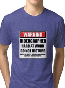 Warning Videographer Hard At Work Do Not Disturb Tri-blend T-Shirt