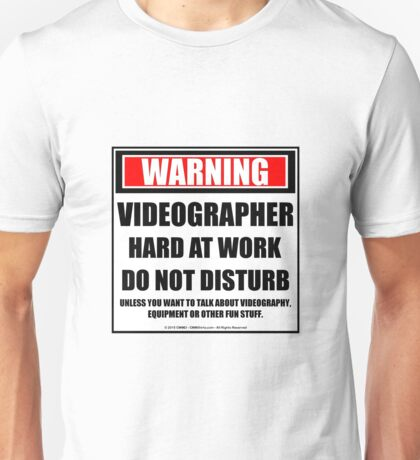Warning Videographer Hard At Work Do Not Disturb Unisex T-Shirt