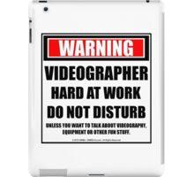 Warning Videographer Hard At Work Do Not Disturb iPad Case/Skin