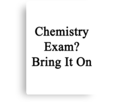 Chemistry Exam? Bring It On Canvas Print