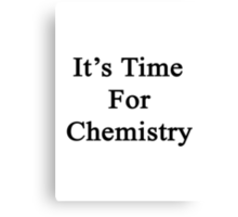 It's Time For Chemistry Canvas Print