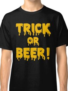 Trick Or Beer! Classic T-Shirt