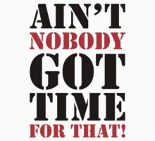 Ain't Nobody Got Time For That by BrightDesign