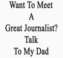 Want To Meet A Great Journalist? Talk To My Dad by supernova23