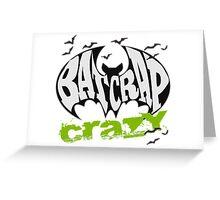 Bat Crap Crazy - Crazy People - People are Bat Crap Crazy Greeting Card