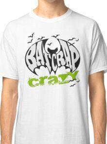 Bat Crap Crazy - Crazy People - People are Bat Crap Crazy Classic T-Shirt