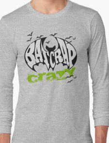 Bat Crap Crazy - Crazy People - People are Bat Crap Crazy Long Sleeve T-Shirt