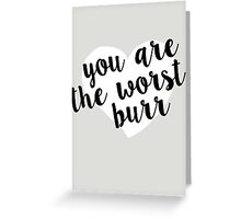 You are the worst, Burr Greeting Card