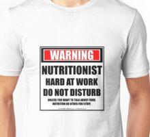Warning Nutritionist Hard At Work Do Not Disturb Unisex T-Shirt
