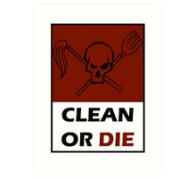 Clean Or Die Art Print
