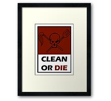 Clean Or Die Framed Print