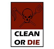 Clean Or Die Photographic Print