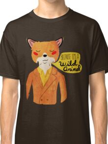 Because I'm A Wild Animal Classic T-Shirt