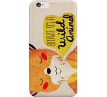 Because I'm A Wild Animal iPhone Case/Skin