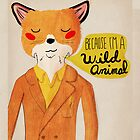 Because I'm A Wild Animal by nanlawson