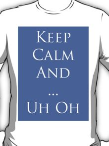 Keep Calm And ... Uh Oh T-Shirt