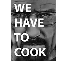 WE HAVE TO COOK Photographic Print