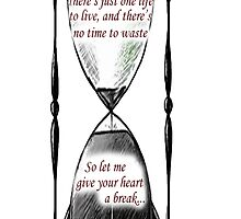 Give Your Heart A Break Hourglass by HopeWontFade