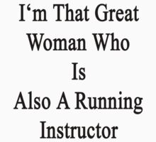 I'm That Great Woman Who Is Also A Running Instructor  by supernova23