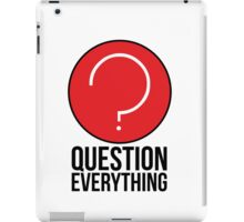 Question Everything in life iPad Case/Skin