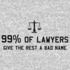 99% of lawyers give the rest a bad name by careers