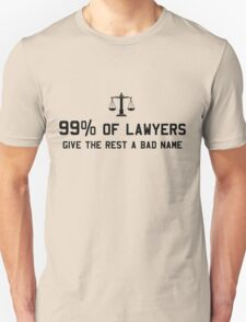 99% of lawyers give the rest a bad name Unisex T-Shirt