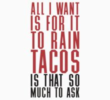 All I Want Is For It To Rain Tacos by Look Human