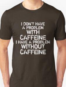 Problem without caffeine T-Shirt