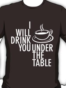 Under The Table T-Shirt