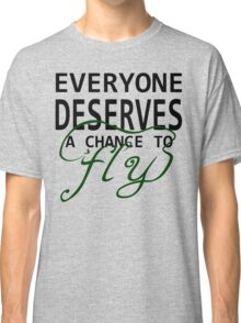 Everyone Deserves a Chance to Fly Classic T-Shirt
