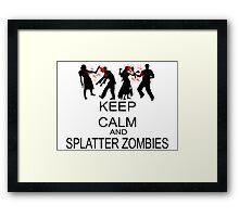Keep Calm And Splatter Zombies Framed Print