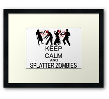 Keep Calm And Splatter Zombies Framed Print