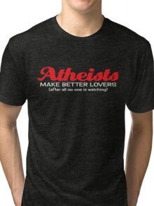 Atheists Make Better Lovers Tri-blend T-Shirt