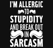 I'm Allergic To Stupidity And Break Out In Sarcasm by Look Human