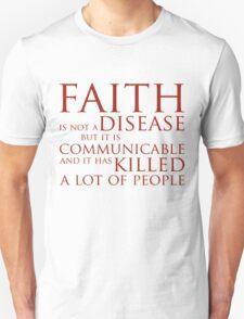 Faith Is Not A Disease T-Shirt