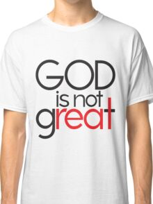 God Is Not Great Classic T-Shirt