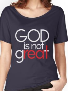 God Is Not Great Women's Relaxed Fit T-Shirt