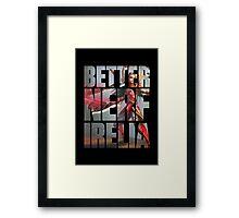 Better Nerf Irelia Framed Print