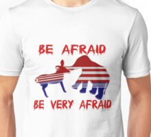 Be Afraid Democrats & Republicans Unite Unisex T-Shirt