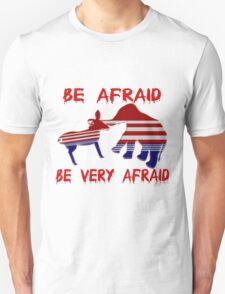Be Afraid Democrats & Republicans Unite T-Shirt